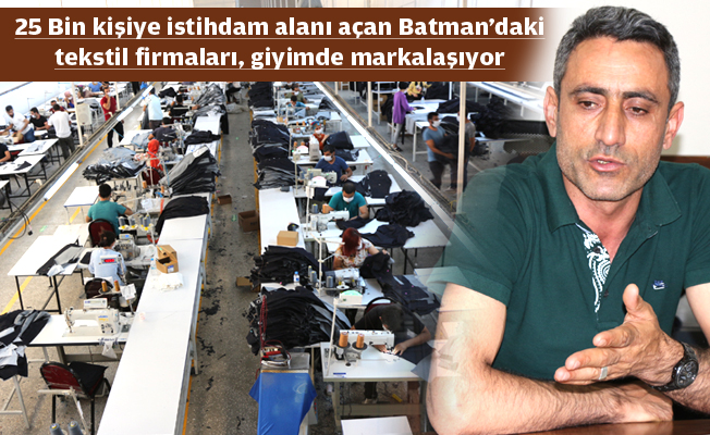 BATMAN 'TEKSTİL ÜSSÜ' OLUYOR