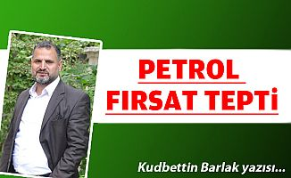 PETROL, FIRSAT TEPTİ